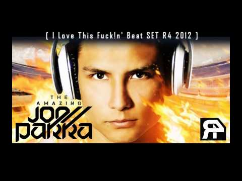 The Amazing Joe Parra (I Love This Fuck!n' Beat SET R4 2012)