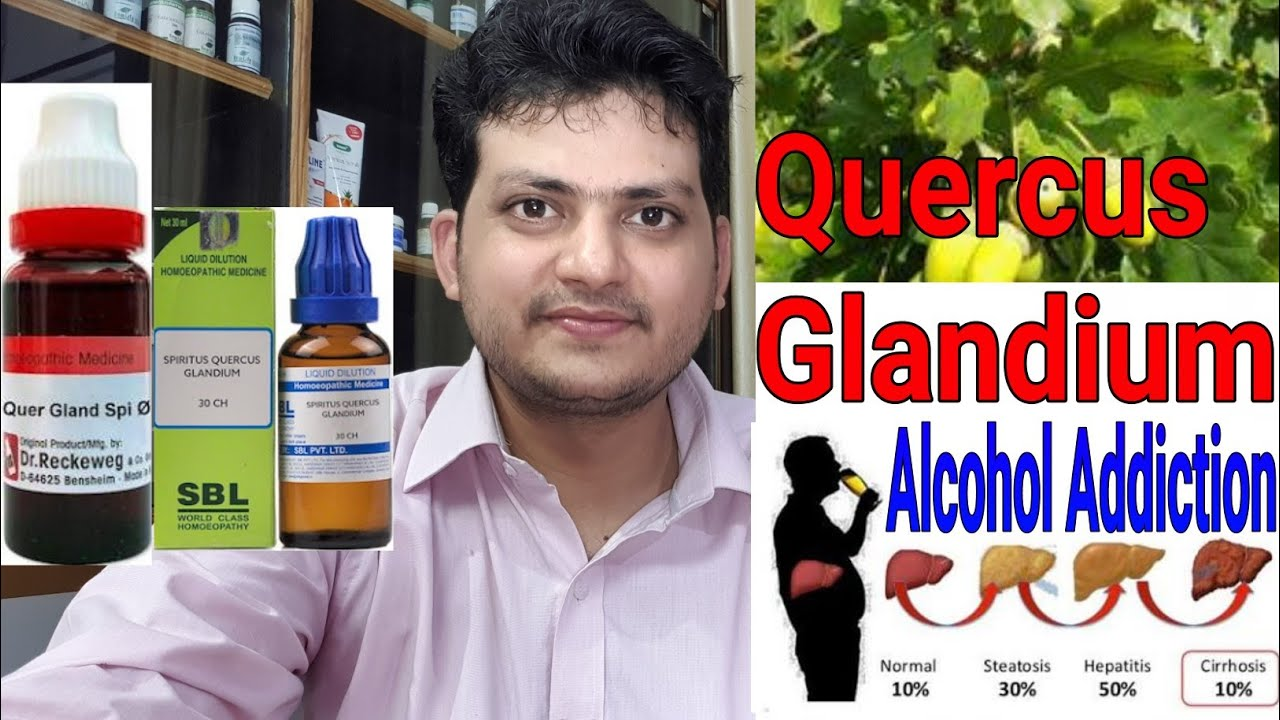 Homeopathic medicine for Alcohol Addiction & Alcohol withdrawal ? Quercus  Glandium !