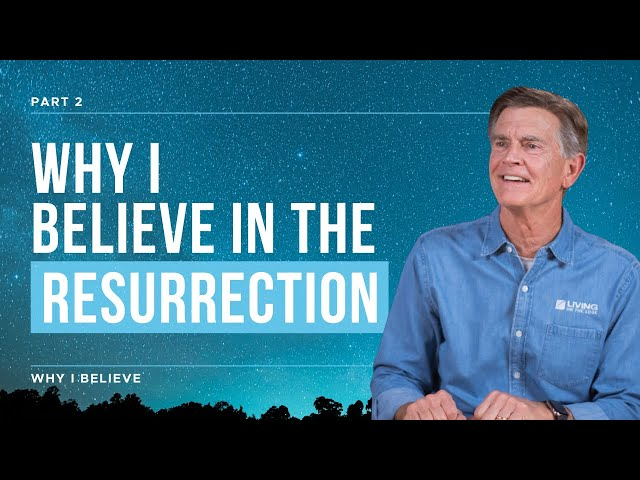 Why I Believe in the Resurrection, Part 2
