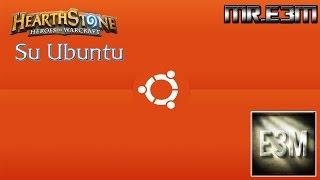 Installare Hearthstone su Ubuntu 14.04 e successivo