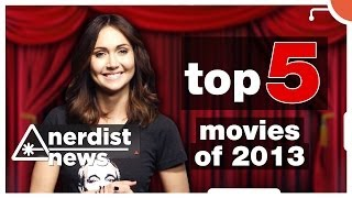 TOP 5 MOVIES of 2013 - Nerdist News SPECIAL w/ Jessica Chobot