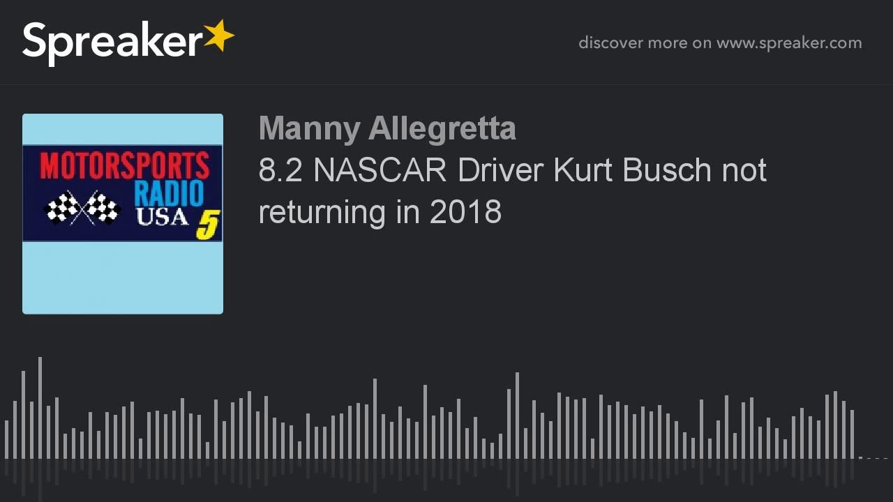 82 NASCAR Driver Kurt Busch not returning in 2018  YouTube