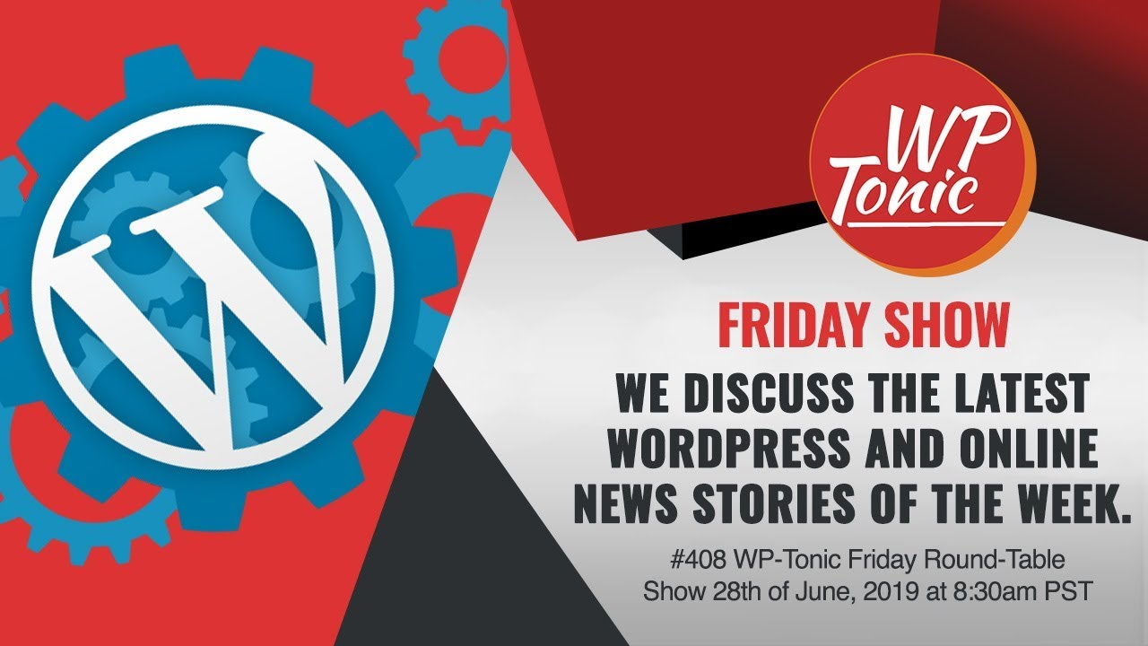 408 WP-Tonic Friday Round-Table Show 28th of June, 2019 at 8