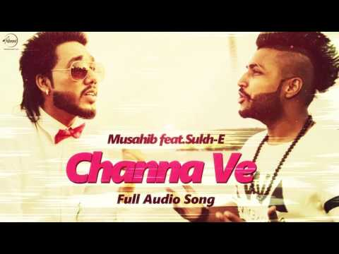 Channa Ve (Full Audio Song) | Musahib feat Sukhe Muzical Doctorz | Punjabi Song | Speed Punjabi