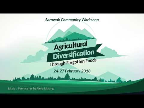 Sarawak Community Workshop : Agricultural Diversification Through Forgotten Foods