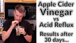 30 Days of Apple Cider Vinegar vs 15 years of Acid Reflux