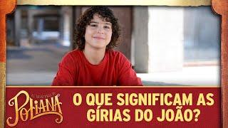 João explica suas gírias na novela | As Aventuras de Poliana