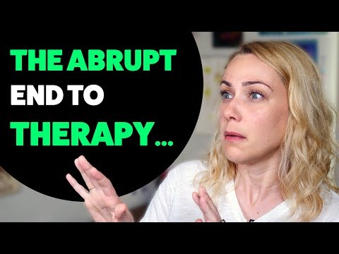 THE ABRUPT END TO THERAPY! HOW TO DEAL!