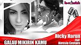 Ricky Harun & Alessia Cestaro - Galau Mikirin Kamu (Official ...