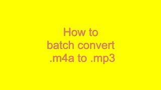 m4a to mp3 batch conversion tutorial