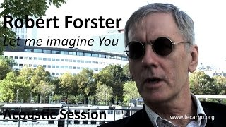 #732 Robert Forster - Let me imagine You (Acoustic Session)