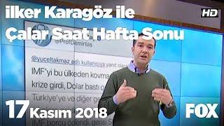 17 Kasım 2018 İlker Karagöz ile Çalar Saat Hafta Sonu