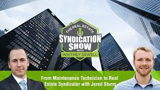 From Maintenance Technician to Real Estate Syndicator with Jered Sturm