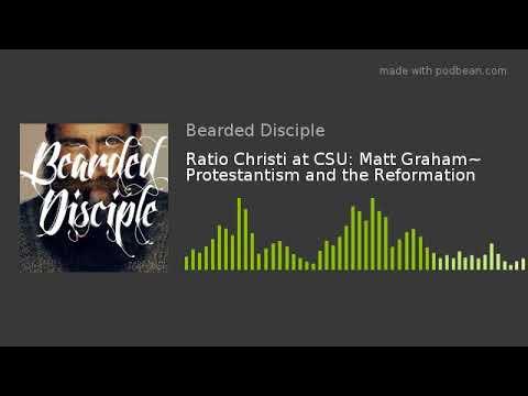 Ratio Christi at CSU: Matt Graham~ Protestantism and the Reformation
