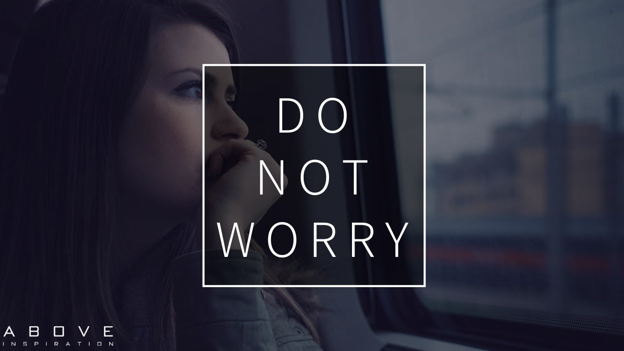DO NOT WORRY | God Is Bigger Than Fear - Inspirational & Motivational Video