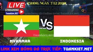 Trực tiếp Myanmar vs Indonesia – Bán kết SEA Games 30