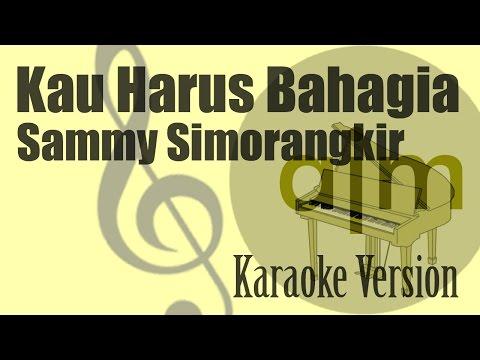 Sammy Simorangkir - Kau Harus Bahagia Karaoke Version