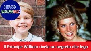 Il Principe William rivela un segreto che lega, il figlio George e la madre Lady Diana