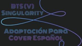 BTS V (Taehyung) - Singularity ( ADAPTACION PARA COVER ESPAÑOL )