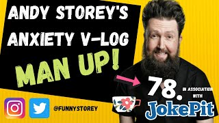Anxiety V-log number 78 - Man up! Hosted by awkward Comedian Andy Storey.