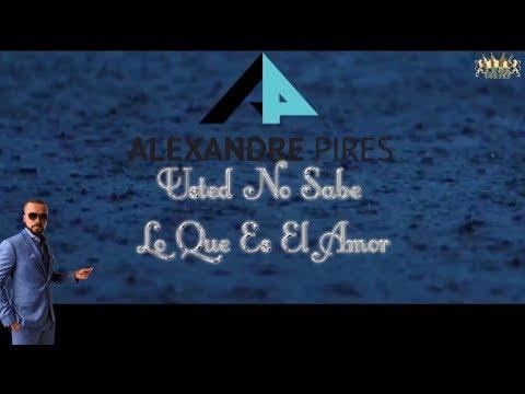 Alexandre Pires (Usted No Sabe Lo Que Es El Amor)