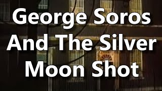 George Soros And The Silver Moon Shot