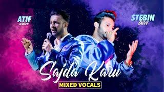 Sajda Karu | Atif Aslam v/s Stebin Ben | Mixed Vocal