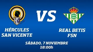 Hércules San Vicente - Real Betis FSN