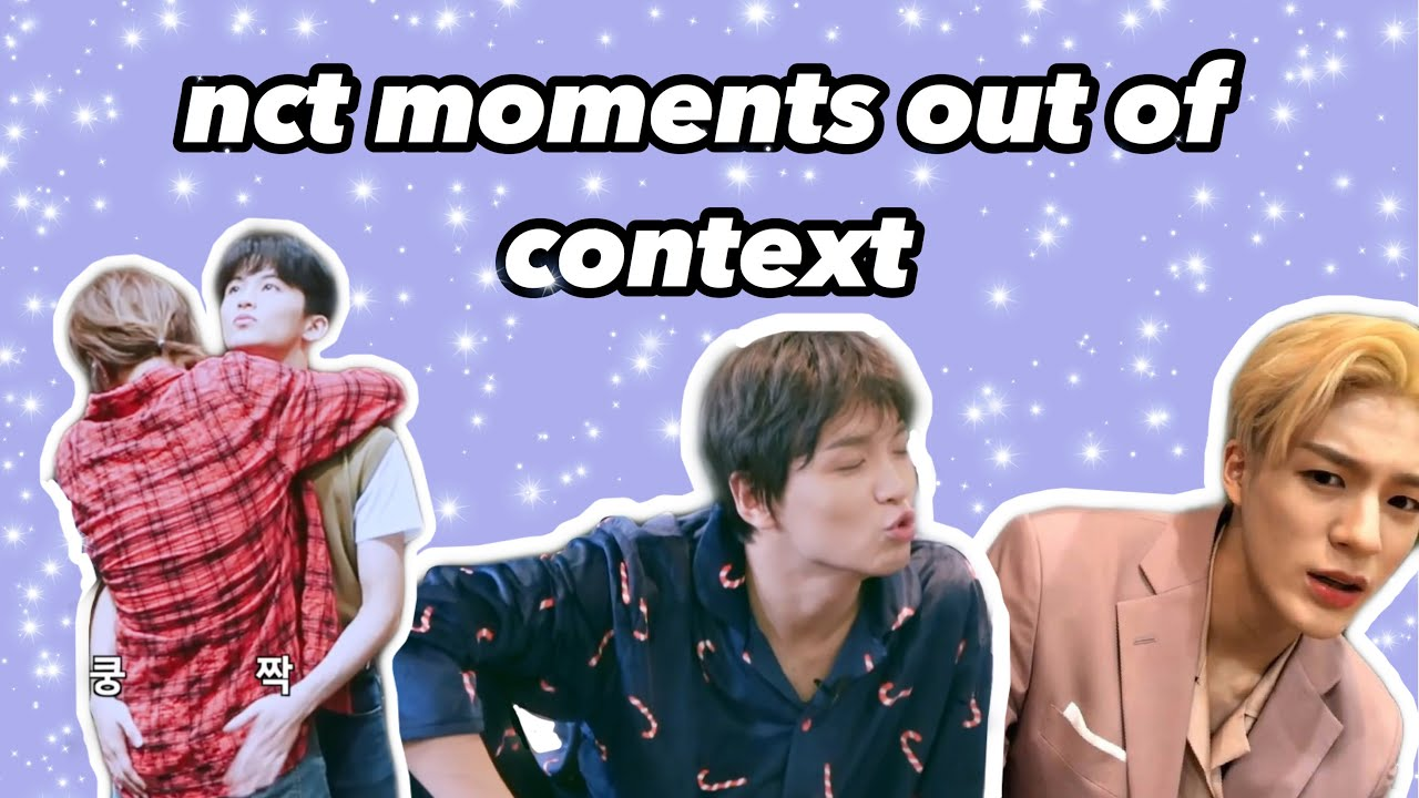 nct moments out of context