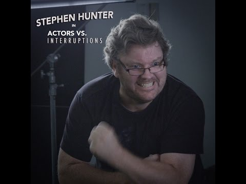 ACTORS VS INTERRUPTIONS with Stephen Hunter