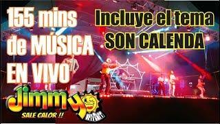 JIMMY SALE CALOR -155 Minutos de música 100% EN VIVO-