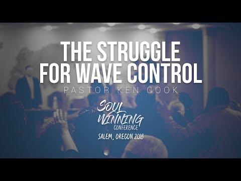 Pastor Ken Cook | The Struggle For Wave Control | Soul Winning Conference 2018