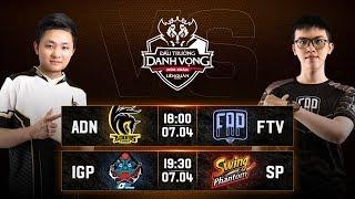 ADN vs FTV | IGP vs SP - Vòng 8 Ngày 2 - Đấu Trường Danh Vọng Mùa Xuân 2019