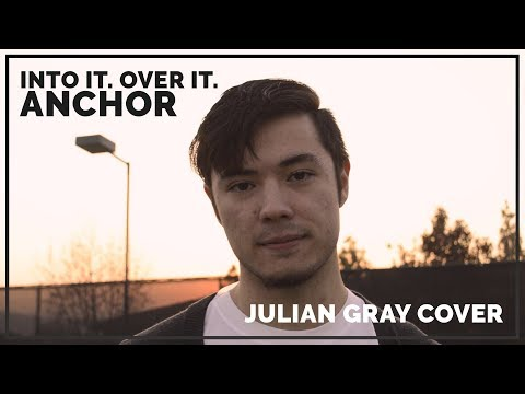 Into It. Over It. - Anchor (Julian Gray Cover) mp3
