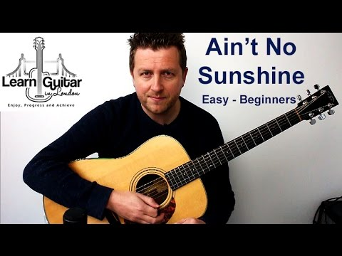 Ain T No Sunshine Easy Beginners Guitar Lesson Bill Withers Drue James Youtube Sunshine when she's em7 gone and she's always gone too dm long anytime she goes aamway em7 g am {c: ain t no sunshine easy beginners guitar lesson bill withers drue james