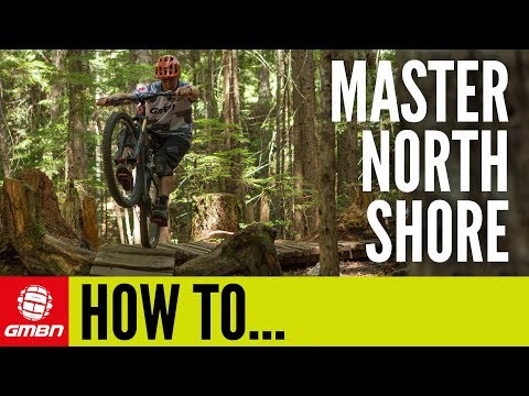 How To Master North Shore On Your MTB | Mountain Bike Skills