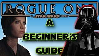 A Beginner's Guide To Rogue One: A Star Wars Story