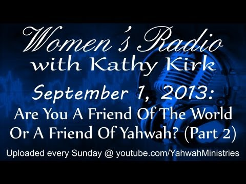 Women's Radio - Are You A Friend Of The World Or A Friend Of Yahwah? (Part 2)
