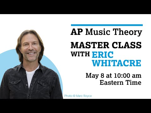 AP Music Theory: Final Lesson – Exam Tips and Best Wishes with Special Guest Eric Whitacre