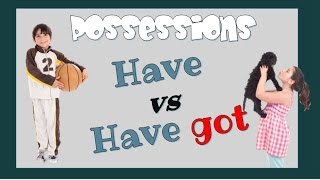Talking about possessions: Have Got vs Have - English Language