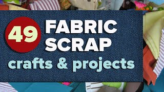 49 Fabric Scrap Crafts and Sewing Projects for Leftover Fabric