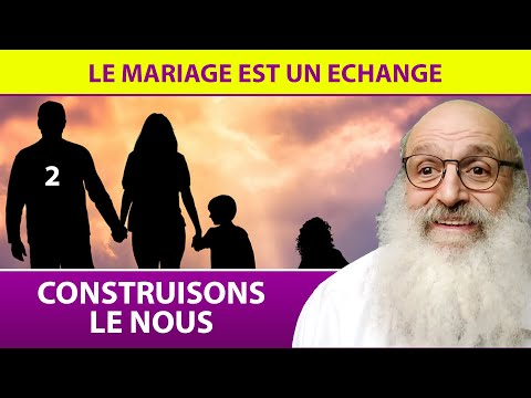 CONSTRUISONS LE NOUS 2 - Le mariage est un échange - Rav Shimon Ariche