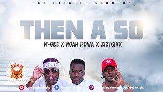 M-Gee Ft. Noah Powa & Zizi 6ixx - Then A So - August 2019