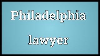 Philadelphia Lawyer Meaning