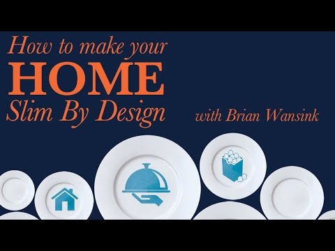 How to make your home Slim By Design -  with Brian Wansink