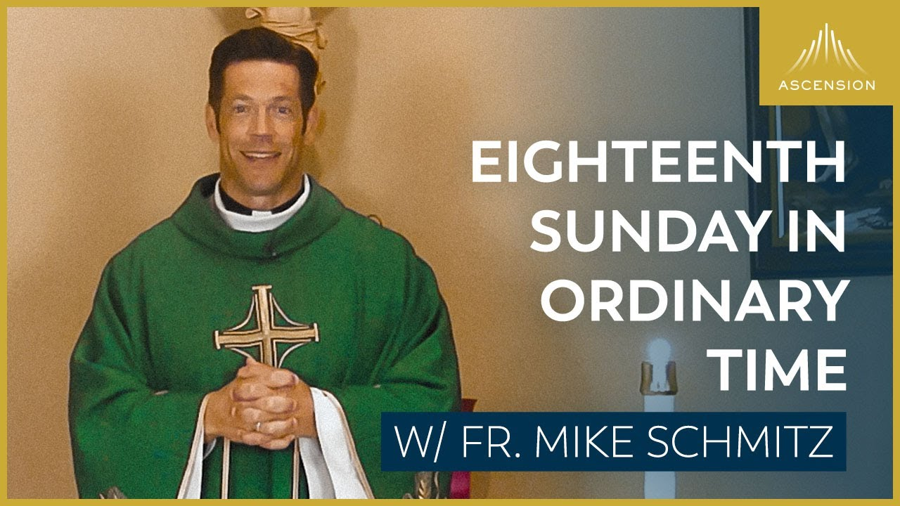 Eighteenth Sunday In Ordinary Time - Mass with Fr. Mike Schmitz
