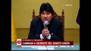 Presidente Evo Morales anunció el cambio de gerente de Banco Unión