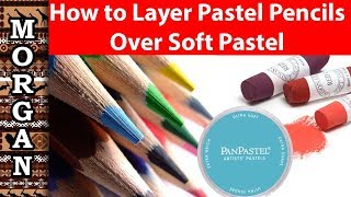 How to Layer Pastel Pencils over Soft Pastels - PanPastel, Unison, Faber Castell