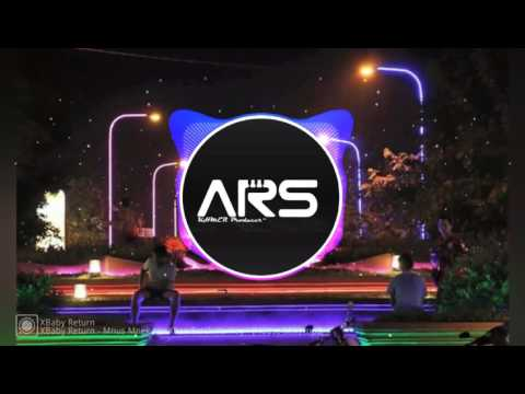 XBaby Return - Mnus Mnek Nis Khan Serch Yu Hoy House (edit by DR Music)