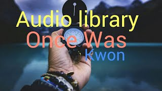 Once Was - Kwon|royalty free music|youtube audio library